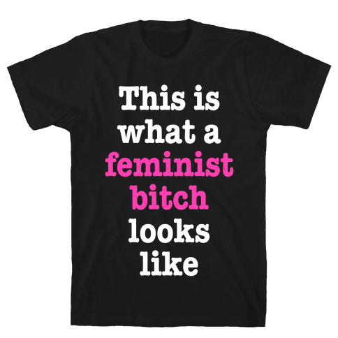 This Is What A Feminist Bitch Looks Like Mens T-Shirt