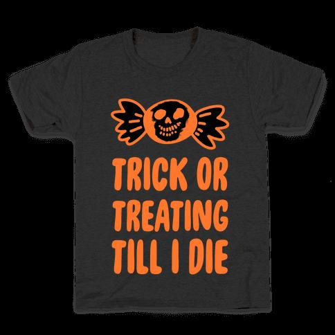 Trick or Treating Till I Die Kids T-Shirt