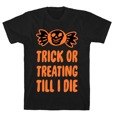 Trick or Treating Till I Die Mens T-Shirt