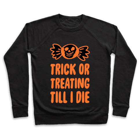 Trick or Treating Till I Die Pullover