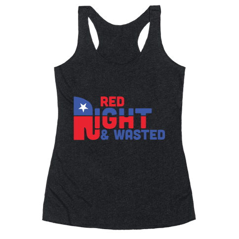 Red, Right, and Wasted Racerback Tank Top