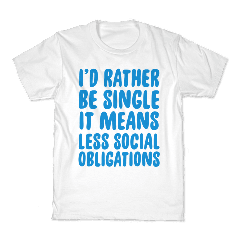 I'd Rather Be Single It Means Less Social Obligations Kids T-Shirt