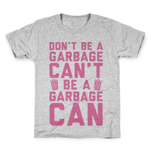 Don't Be A Garbage Can't Be A Garbage Can Kids T-Shirt