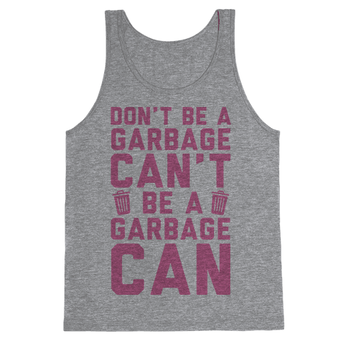 Don't Be A Garbage Can't Be A Garbage Can Tank Top