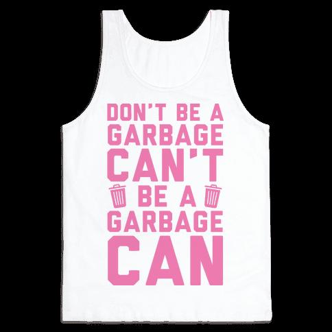 Don't Be A Garbage Can't Be A Garbage Can Tank Top