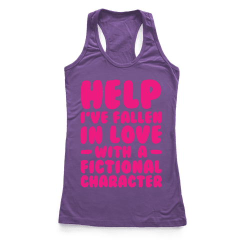 Help I've Fallen In Love With A Fictional Character Racerback Tank Top