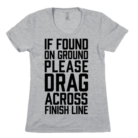 b6c4be4a5 If Found On Ground Please Drag Across Finish Line Womens T-Shirt