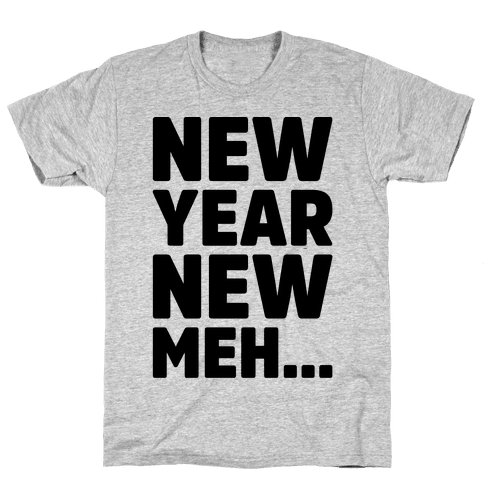 New Year New Meh Mens T-Shirt