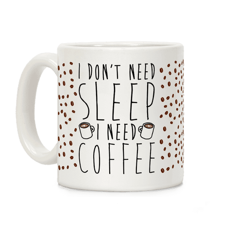 I Don't Need Sleep I Need Coffee Coffee Mug