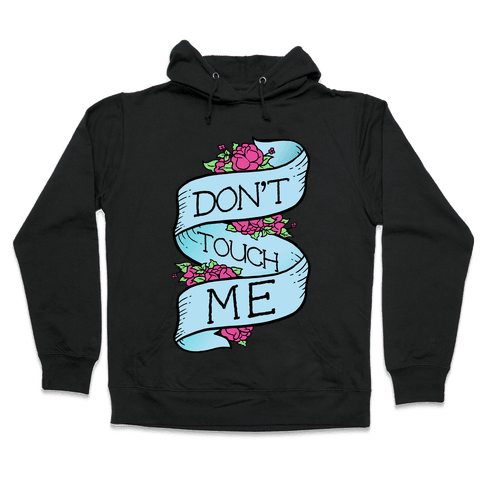 Don't Touch Me Hooded Sweatshirt