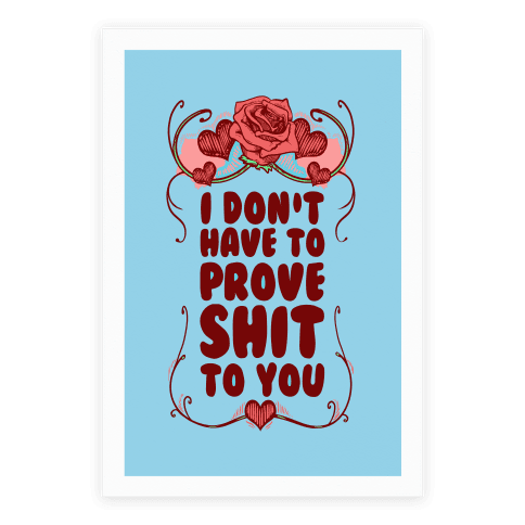 I Don't Have to Prove Shit to You Poster