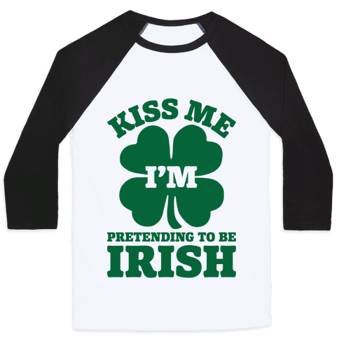 Kiss Me I'm Pretending To Be Irish Baseball Tee