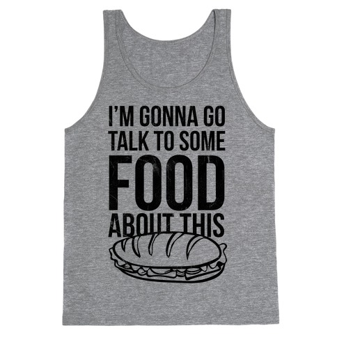 I'm Gonna Go Talk To Some Food Tank Top