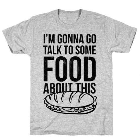 I'm Gonna Go Talk To Some Food Mens T-Shirt