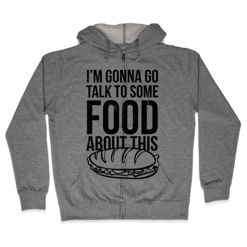 I'm Gonna Go Talk To Some Food Zip Hoodie
