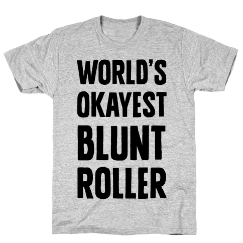 World's Okayest Blunt Roller Mens T-Shirt
