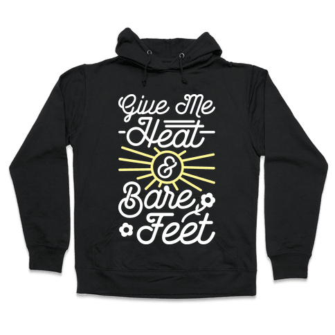 Give Me Heat & Bare Feet Hooded Sweatshirt