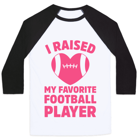I Raised My Favorite Football Player