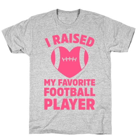 I Raised My Favorite Football Player T-Shirt