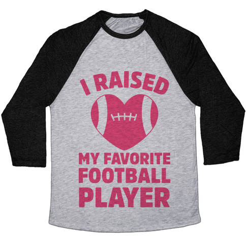 I Raised My Favorite Football Player Baseball Tee