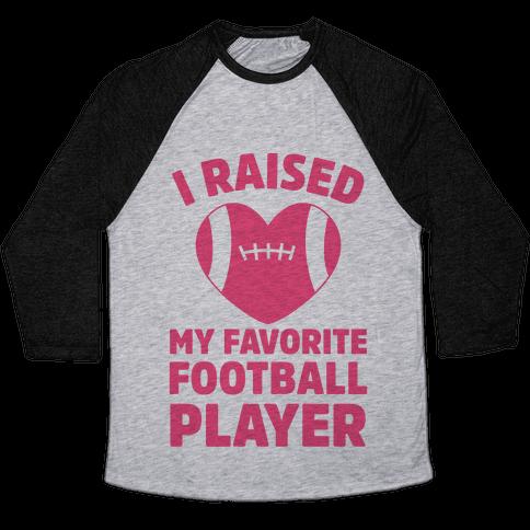 I Raised My Favorite Football Player Baseball Tee