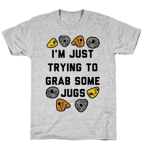 I'm Just Trying to Grab Some Jugs T-Shirt