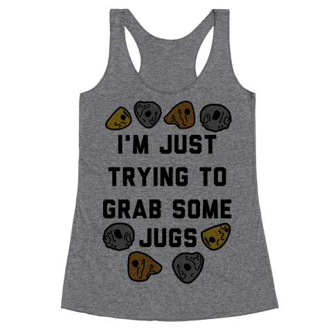 I'm Just Trying to Grab Some Jugs Racerback Tank Top