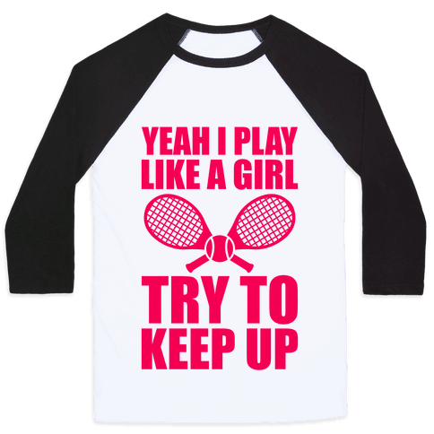 Yeah I Play Like A Girl (Tennis) Baseball Tee