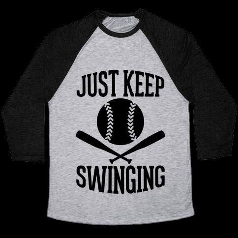 Just Keep Swinging Baseball Tee