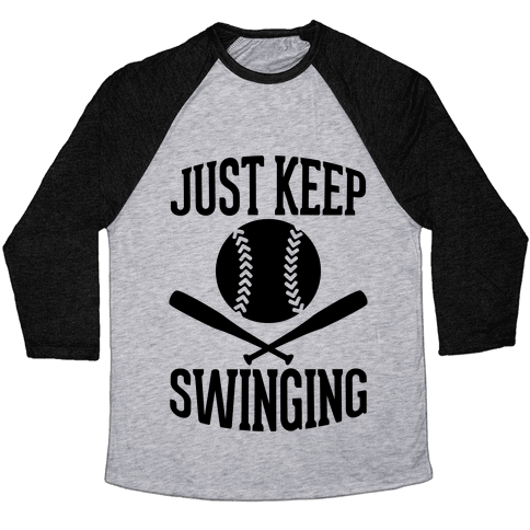 Just Keep Swinging Baseball Tee