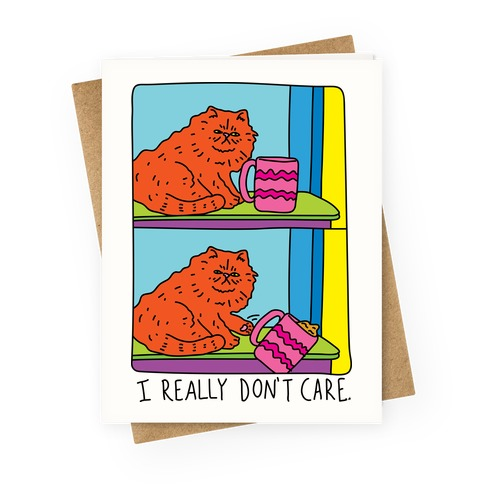 I Really Don't Care Cat Greeting Card