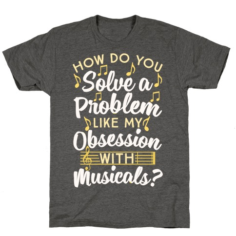 How Do You Solve A Problem Like My Obsession With Musicals? T-Shirt