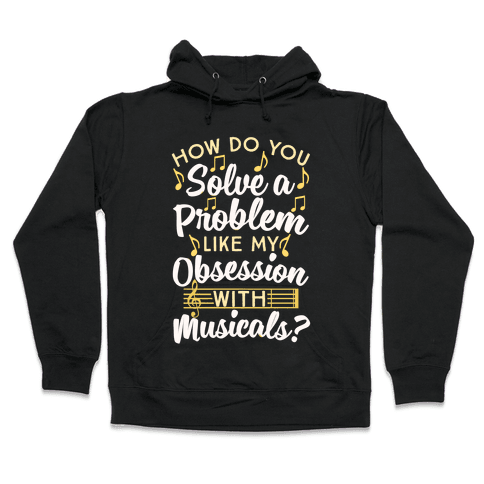 How Do You Solve A Problem Like My Obsession With Musicals? Hooded Sweatshirt