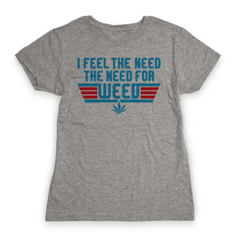 The Need For Weed Womens T-Shirt