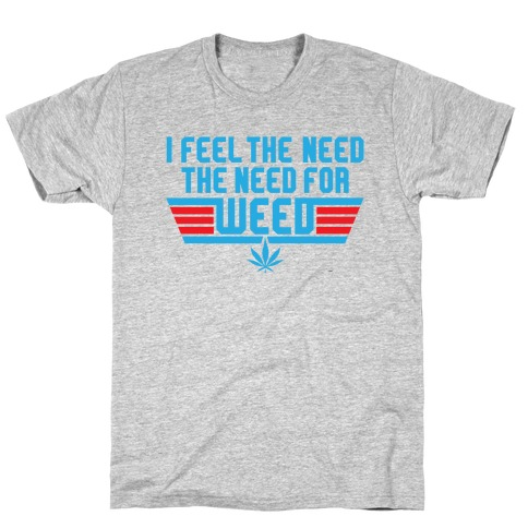 The Need For Weed T-Shirt