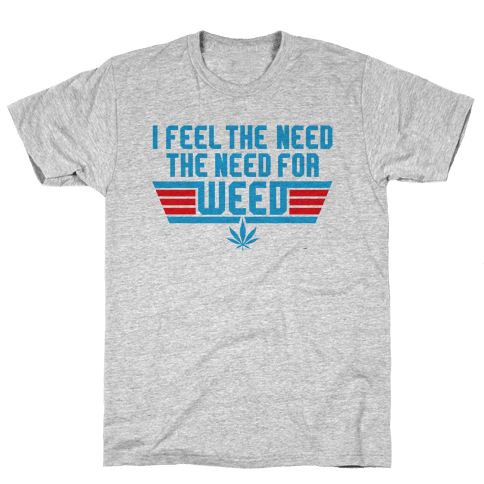 The Need For Weed Mens/Unisex T-Shirt