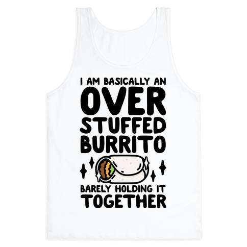 I Am Basically An Over Stuffed Burrito. Barely Holding It Together Tank Top
