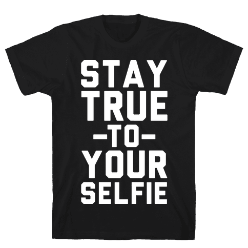 Stay True to Yourselfie Mens T-Shirt