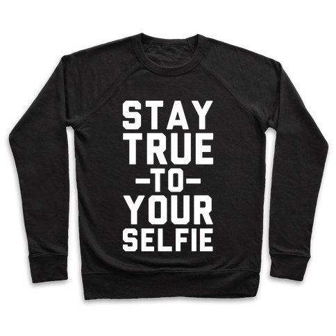 Stay True to Yourselfie Pullover