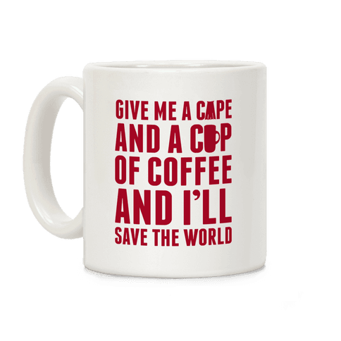 Give Me A Cape And A Cup Of Coffee And I'll Save The World Coffee Mug