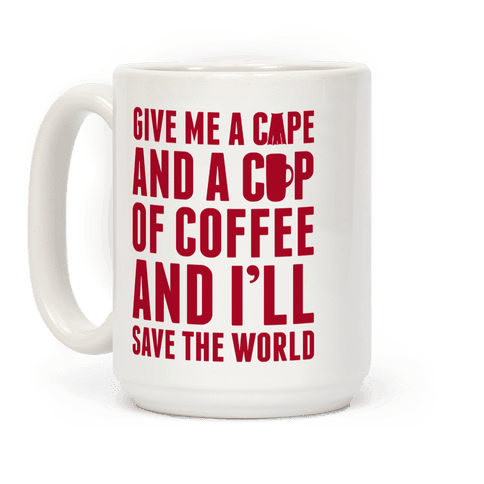 Give Me A Cape And A Cup Of Coffee And I'll Save The World