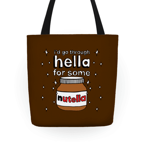 I'd Go Through Hella For Some Nutella Tote