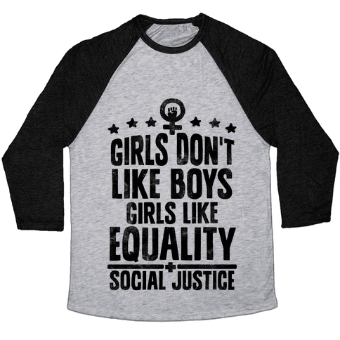 Girls Don't Like Boys Girls Like Equality And Social Justice Baseball Tee