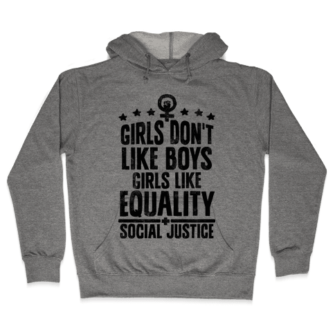 Girls Don't Like Boys Girls Like Equality And Social Justice Hooded Sweatshirt