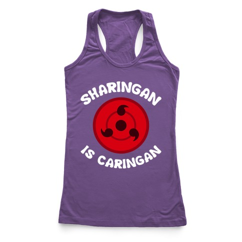 Sharingan Is Caringan Racerback Tank Top