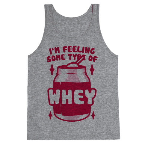 I'm Feeling Some Type Of Whey Tank Top