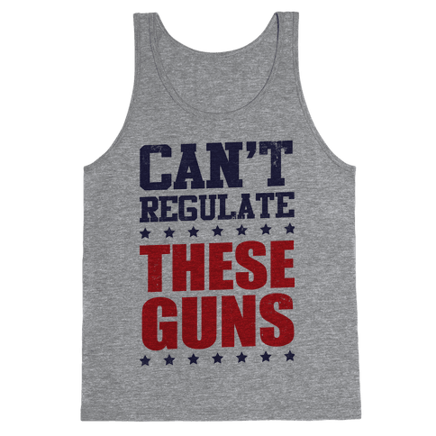 Can't Regulate These Guns! Tank Top