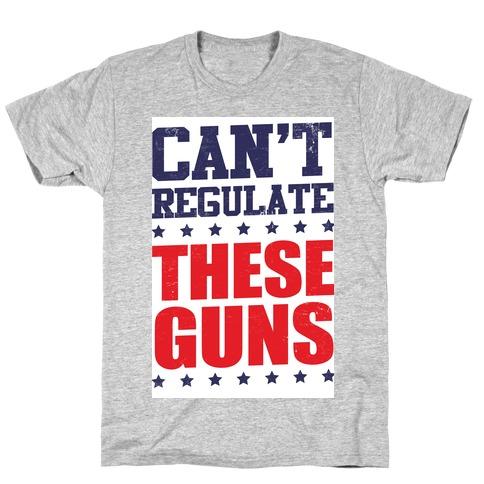 Can't Regulate These Guns! Mens T-Shirt