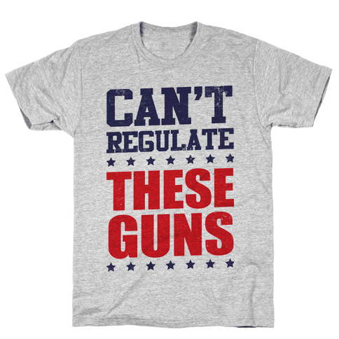 Can't Regulate These Guns! Mens T-Shirt