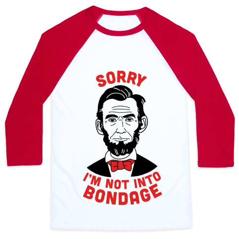 Abraham Lincoln Is Not Into Bondage Baseball Tee